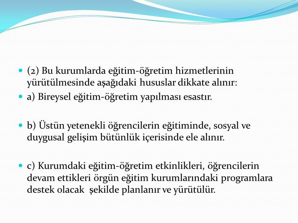 (2) Bu kurumlarda eğitim-öğretim hizmetlerinin yürütülmesinde aşağıdaki hususlar dikkate alınır: a) Bireysel eğitim-öğretim yapılması esastır.