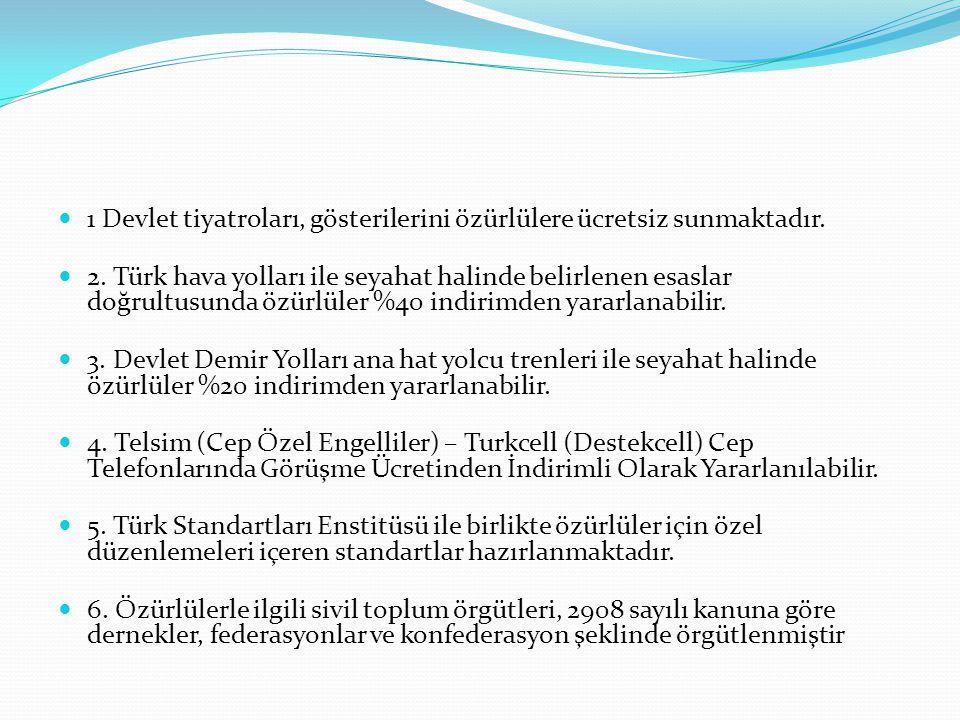 1 Devlet tiyatroları, gösterilerini özürlülere ücretsiz sunmaktadır. 2. Türk hava yolları ile seyahat halinde belirlenen esaslar doğrultusunda özürlül