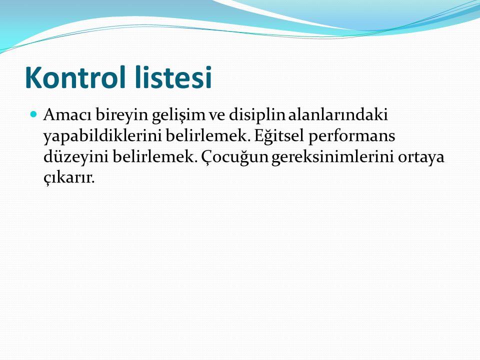 Kontrol listesi Amacı bireyin gelişim ve disiplin alanlarındaki yapabildiklerini belirlemek.