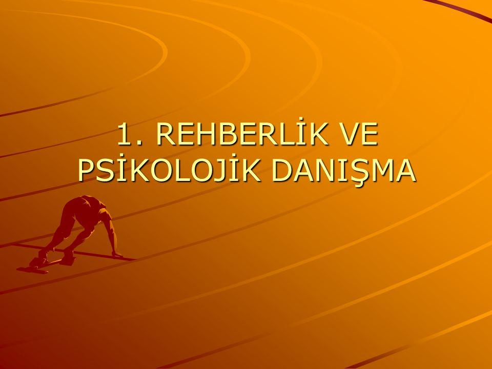 1. REHBERLİK VE PSİKOLOJİK DANIŞMA