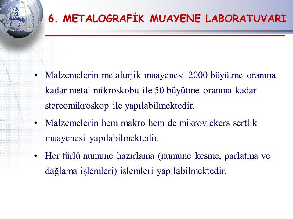 Malzemelerin metalurjik muayenesi 2000 büyütme oranına kadar metal mikroskobu ile 50 büyütme oranına kadar stereomikroskop ile yapılabilmektedir.