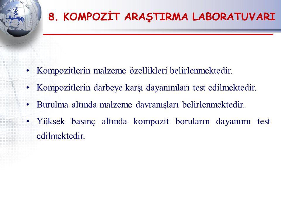 8.KOMPOZİT ARAŞTIRMA LABORATUVARI Kompozitlerin malzeme özellikleri belirlenmektedir.