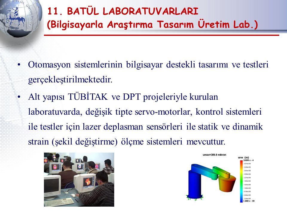 11. BATÜL LABORATUVARLARI (Bilgisayarla Araştırma Tasarım Üretim Lab.) Otomasyon sistemlerinin bilgisayar destekli tasarımı ve testleri gerçekleştiril