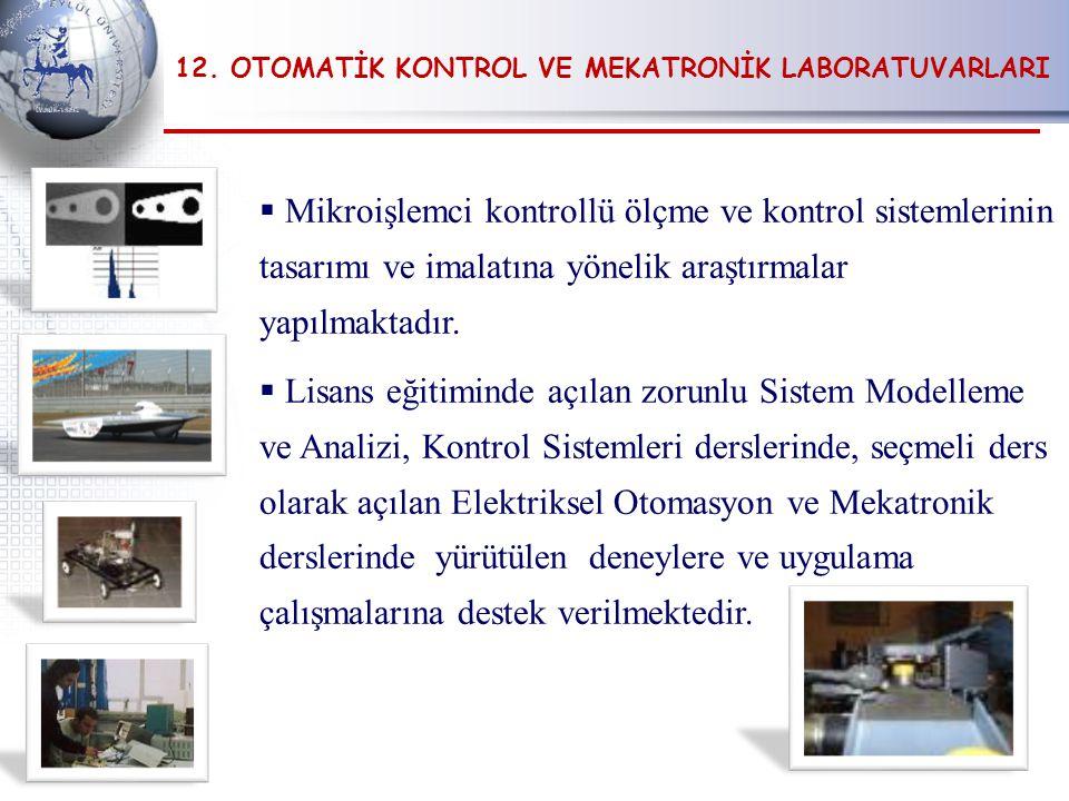 12. OTOMATİK KONTROL VE MEKATRONİK LABORATUVARLARI  Mikroişlemci kontrollü ölçme ve kontrol sistemlerinin tasarımı ve imalatına yönelik araştırmalar