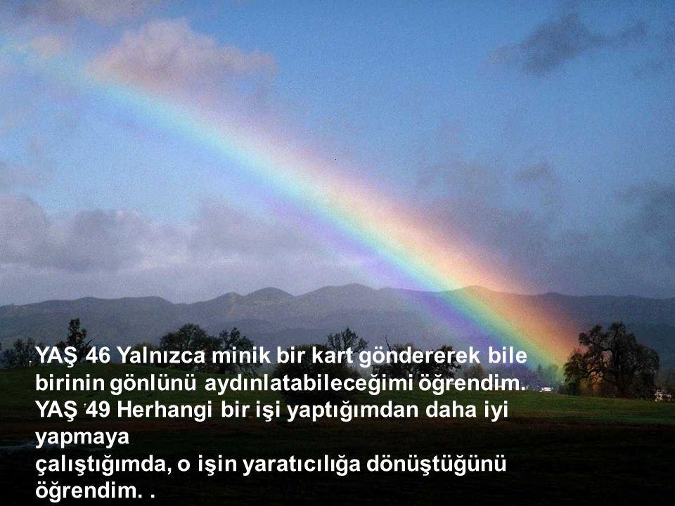 http://turkgazeteleri.cjb.net 7 YAŞ 50 Sevgi, evde üretilmemişse, başka yerde öğrenmenin çok güç olabileceğini öğrendim.