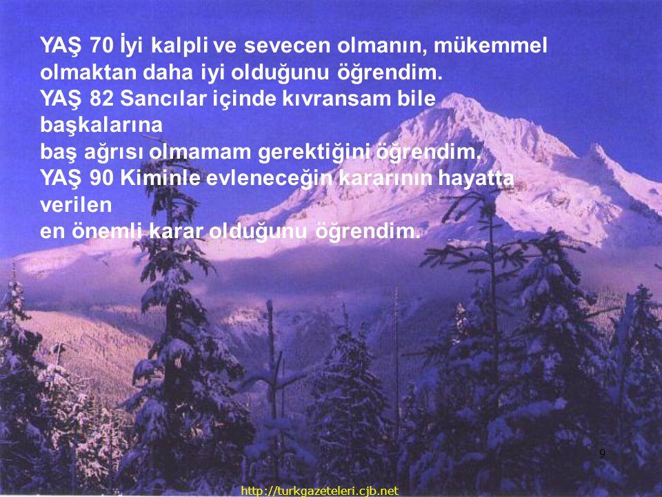 http://turkgazeteleri.cjb.net 9 YAŞ 70 İyi kalpli ve sevecen olmanın, mükemmel olmaktan daha iyi olduğunu öğrendim. YAŞ 82 Sancılar içinde kıvransam b