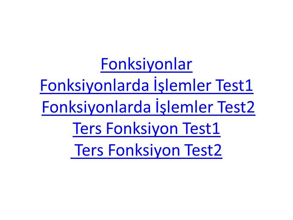 Fonksiyonlar Fonksiyonlarda İşlemler Test1 Fonksiyonlar Fonksiyonlarda İşlemler Test1 Fonksiyonlarda İşlemler Test2 Ters Fonksiyon Test1 Ters Fonksiyo