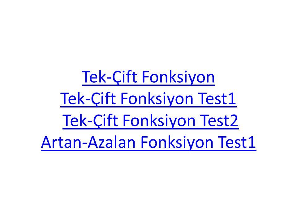 Tek-Çift Fonksiyon Tek-Çift Fonksiyon Test1 Tek-Çift Fonksiyon Tek-Çift Fonksiyon Test1 Tek-Çift Fonksiyon Test2 Artan-Azalan Fonksiyon Test1Tek-Çift