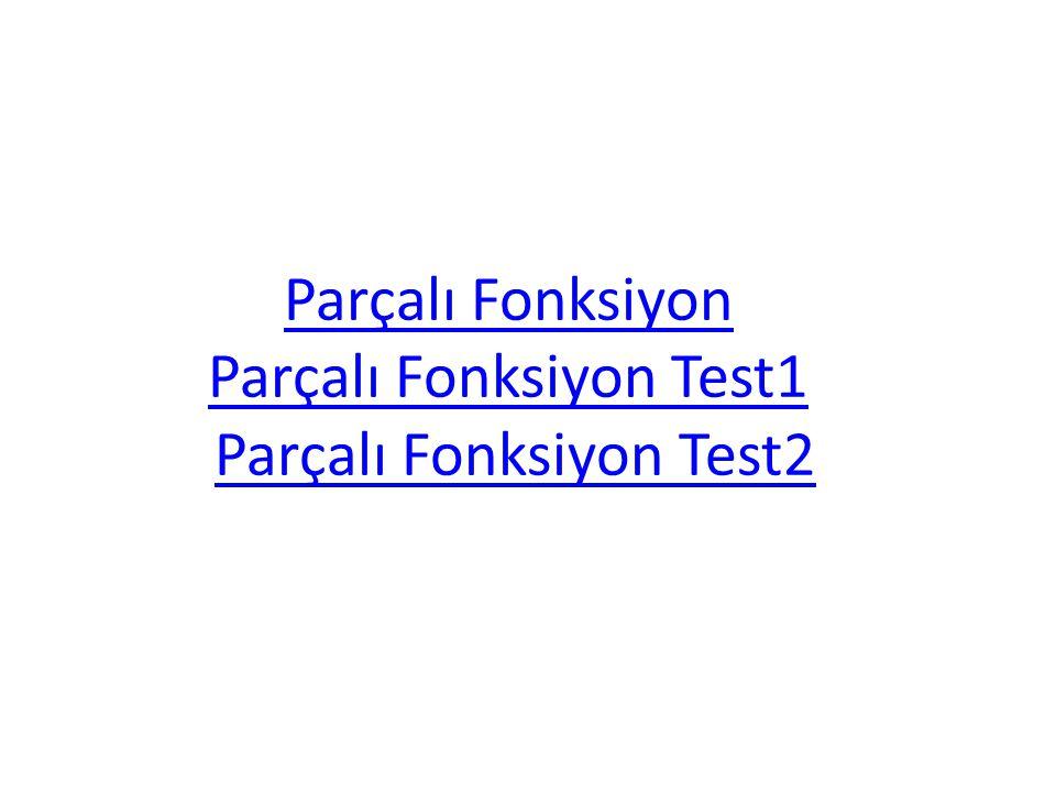 Parçalı Fonksiyon Parçalı Fonksiyon Test1 Parçalı Fonksiyon Parçalı Fonksiyon Test1 Parçalı Fonksiyon Test2Parçalı Fonksiyon Test2