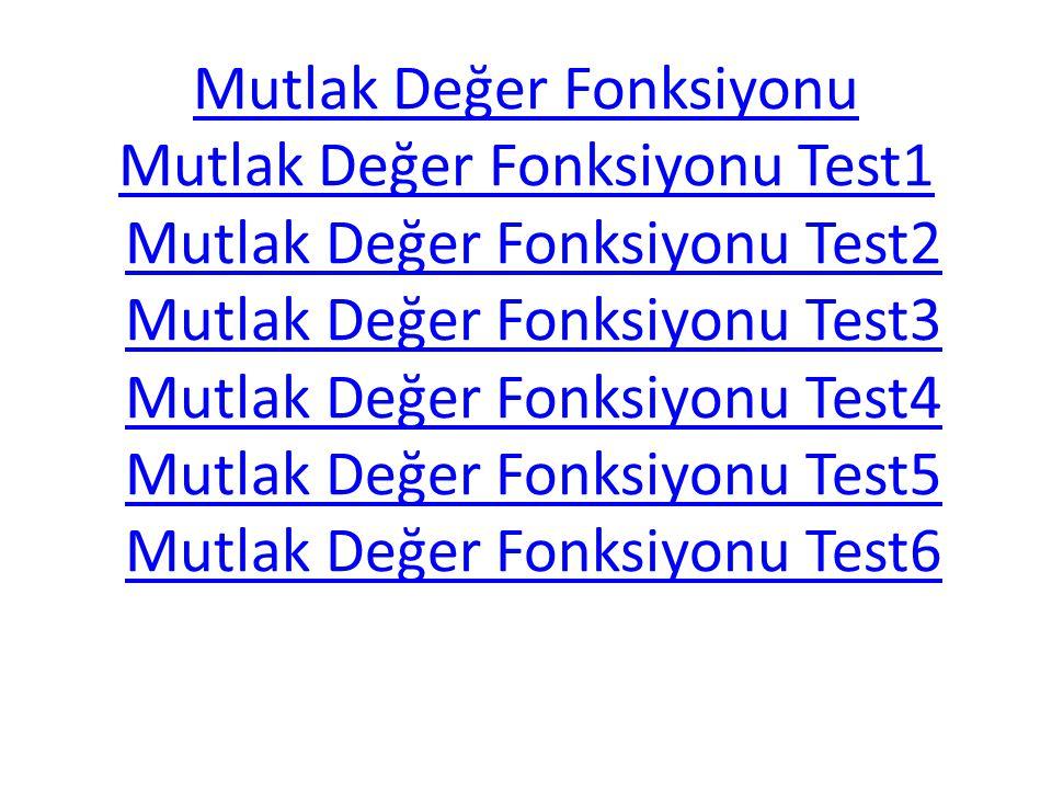 Mutlak Değer Fonksiyonu Mutlak Değer Fonksiyonu Test1 Mutlak Değer Fonksiyonu Mutlak Değer Fonksiyonu Test1 Mutlak Değer Fonksiyonu Test2 Mutlak Değer