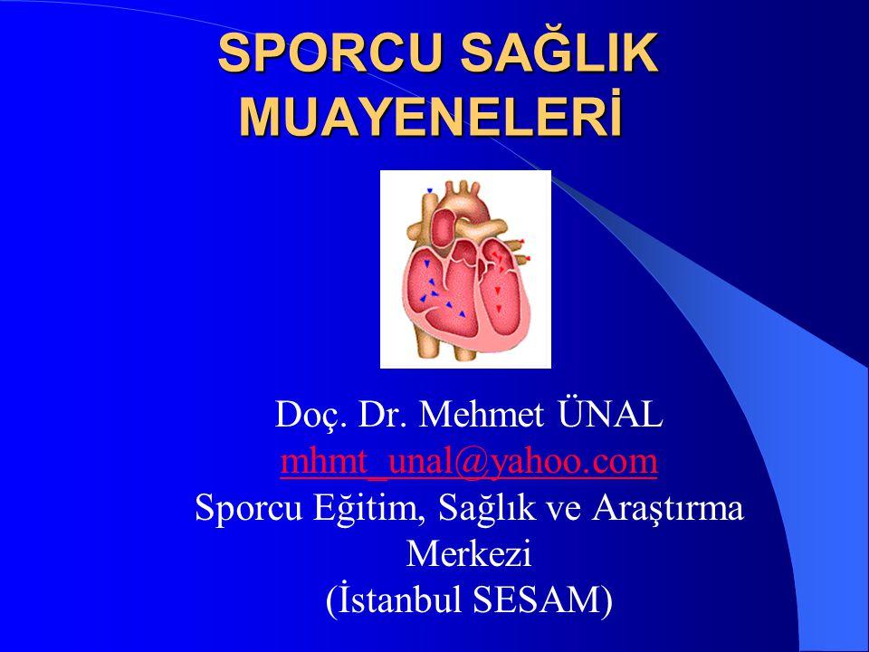 SPORCU SAĞLIK MUAYENELERİ SPORCU SAĞLIK MUAYENELERİ Doç. Dr. Mehmet ÜNAL mhmt_unal@yahoo.com Sporcu Eğitim, Sağlık ve Araştırma Merkezi (İstanbul SESA