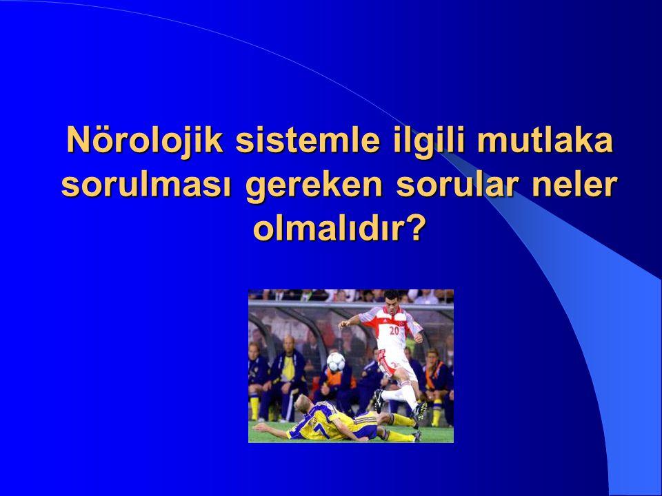 Nörolojik sistemle ilgili mutlaka sorulması gereken sorular neler olmalıdır?