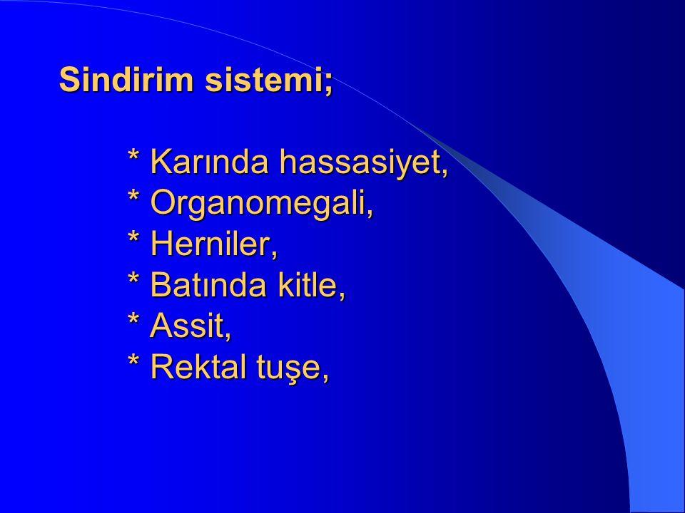 Sindirim sistemi; * Karında hassasiyet, * Organomegali, * Herniler, * Batında kitle, * Assit, * Rektal tuşe,