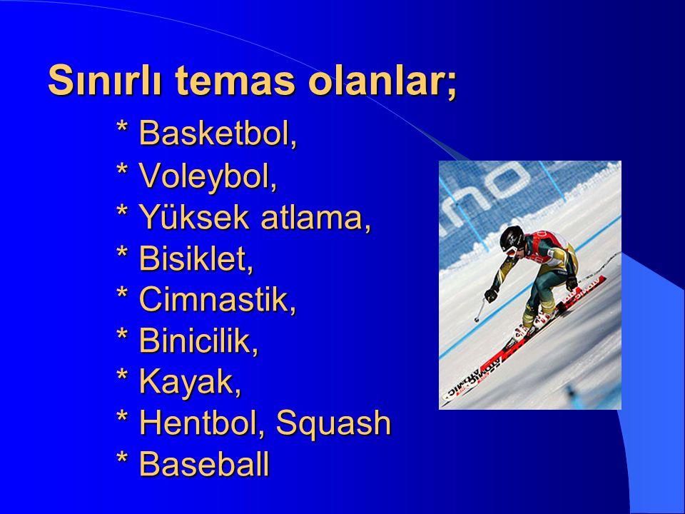 Sınırlı temas olanlar; * Basketbol, * Voleybol, * Yüksek atlama, * Bisiklet, * Cimnastik, * Binicilik, * Kayak, * Hentbol, Squash * Baseball