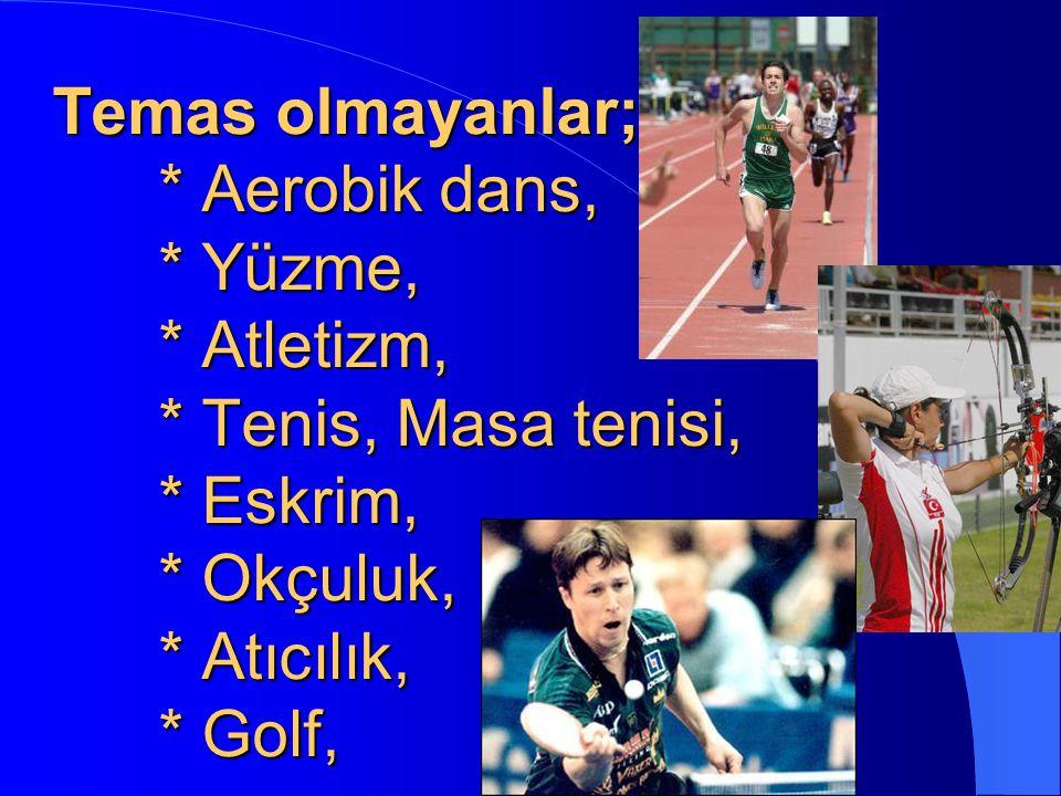 Temas olmayanlar; * Aerobik dans, * Yüzme, * Atletizm, * Tenis, Masa tenisi, * Eskrim, * Okçuluk, * Atıcılık, * Golf,
