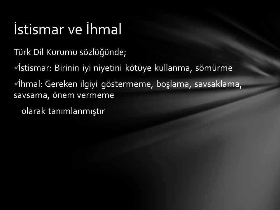 Türk Dil Kurumu sözlüğünde; İstismar: Birinin iyi niyetini kötüye kullanma, sömürme İhmal: Gereken ilgiyi göstermeme, boşlama, savsaklama, savsama, önem vermeme olarak tanımlanmıştır İstismar ve İhmal