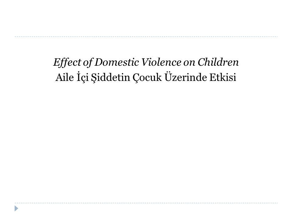 Effect of Domestic Violence on Children Aile İçi Şiddetin Çocuk Üzerinde Etkisi