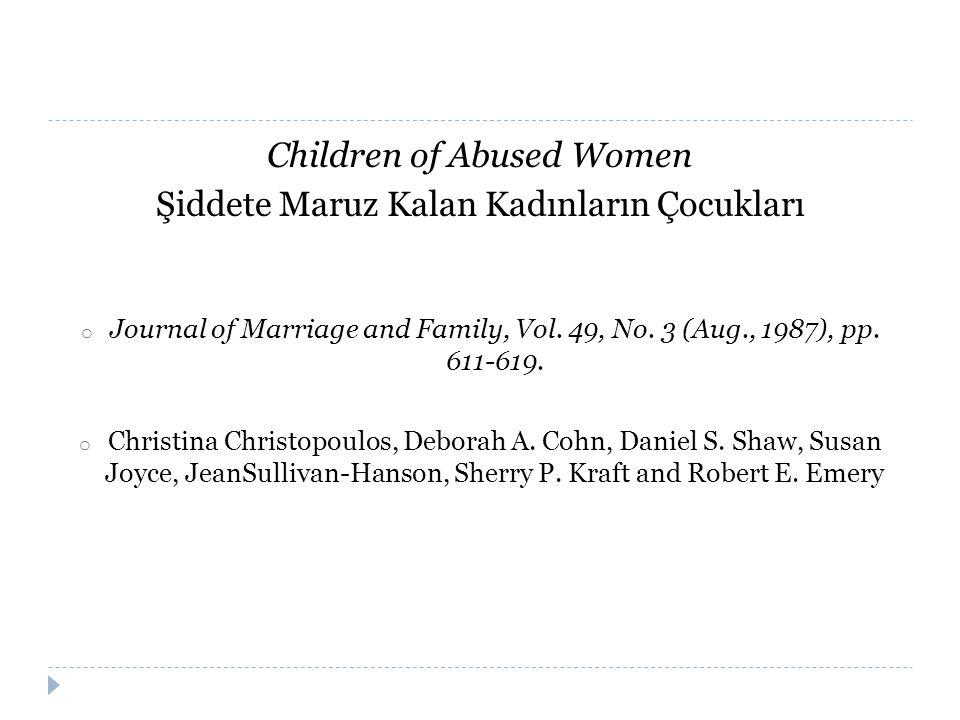 Children of Abused Women Şiddete Maruz Kalan Kadınların Çocukları o Journal of Marriage and Family, Vol. 49, No. 3 (Aug., 1987), pp. 611-619. o Christ