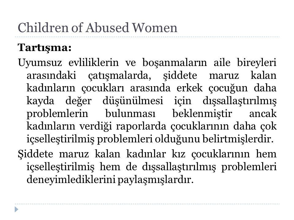 Children of Abused Women Tartışma: Uyumsuz evliliklerin ve boşanmaların aile bireyleri arasındaki çatışmalarda, şiddete maruz kalan kadınların çocukla