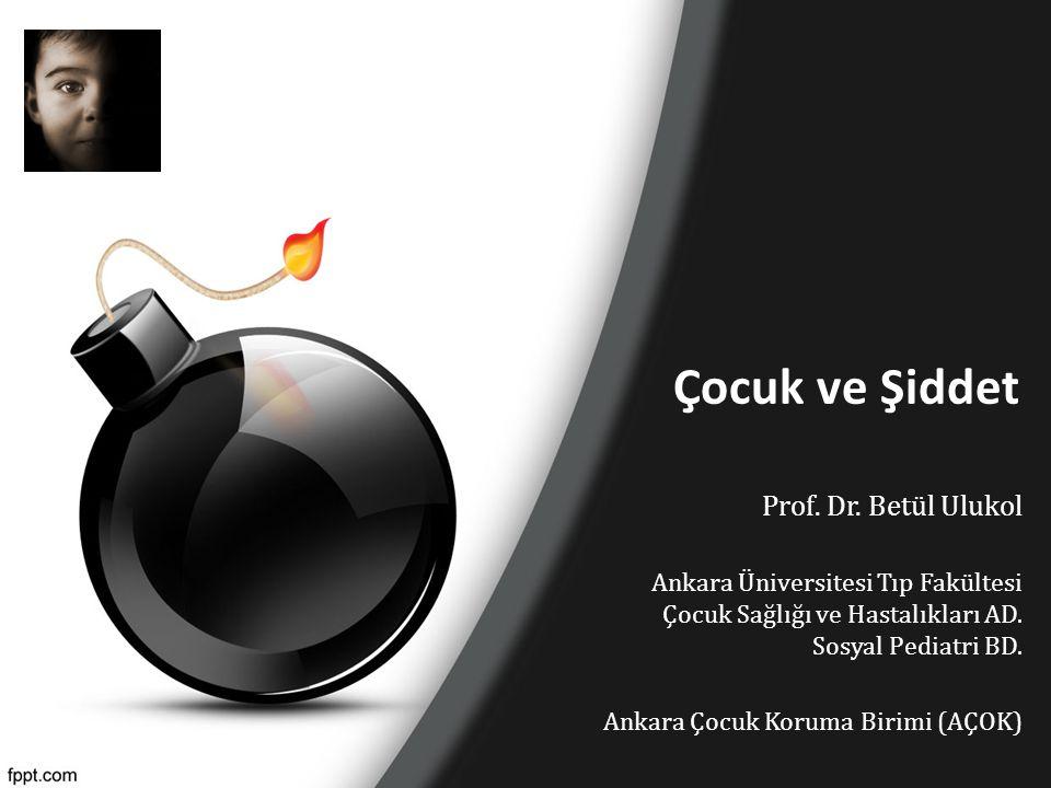 Çocuk ve Şiddet Prof. Dr. Betül Ulukol Ankara Üniversitesi Tıp Fakültesi Çocuk Sağlığı ve Hastalıkları AD. Sosyal Pediatri BD. Ankara Çocuk Koruma Bir