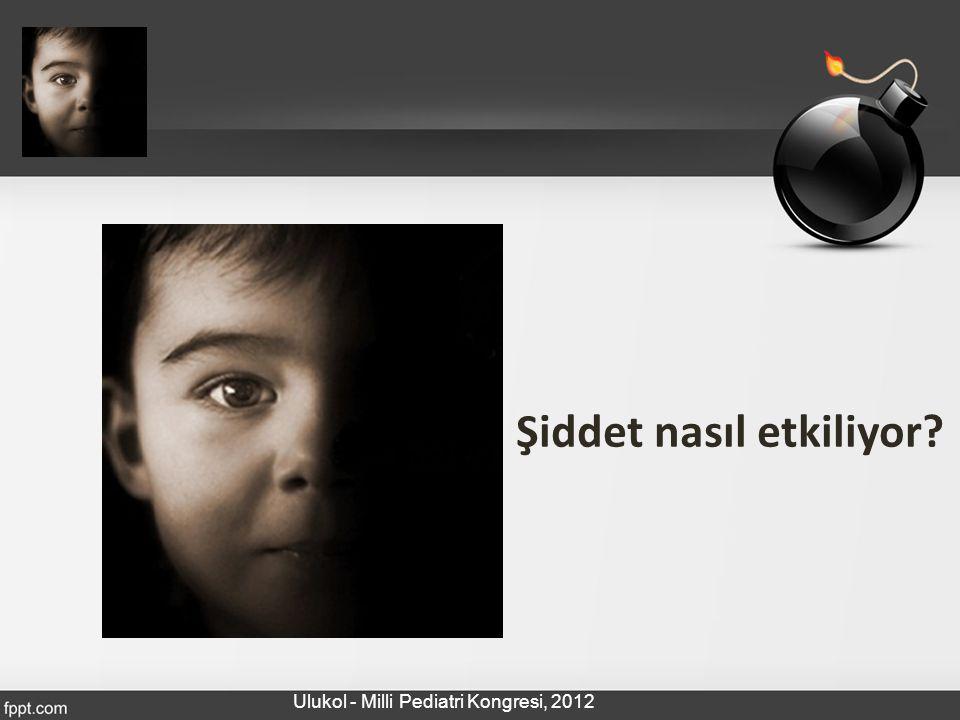 Şiddet nasıl etkiliyor? Ulukol - Milli Pediatri Kongresi, 2012