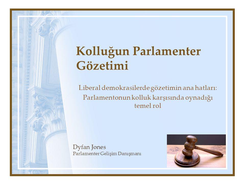 Kolluğun Parlamenter Gözetimi Liberal demokrasilerde gözetimin ana hatları: Parlamentonun kolluk karşısında oynadığı temel rol Dyfan Jones Parlamenter