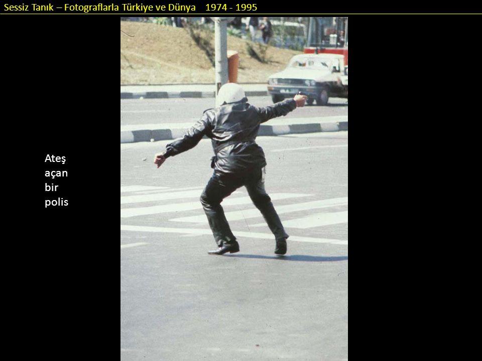 Sessiz Tanık – Fotograflarla Türkiye ve Dünya 1974 - 1995 Ateş açan bir polis