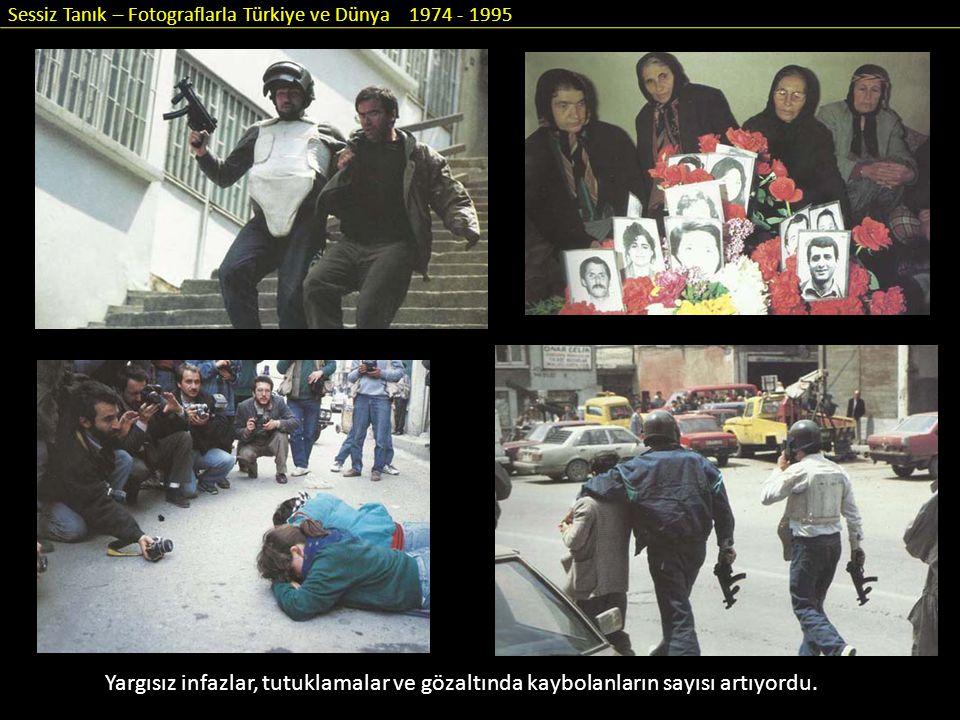 Sessiz Tanık – Fotograflarla Türkiye ve Dünya 1974 - 1995 Yargısız infazlar, tutuklamalar ve gözaltında kaybolanların sayısı artıyordu.