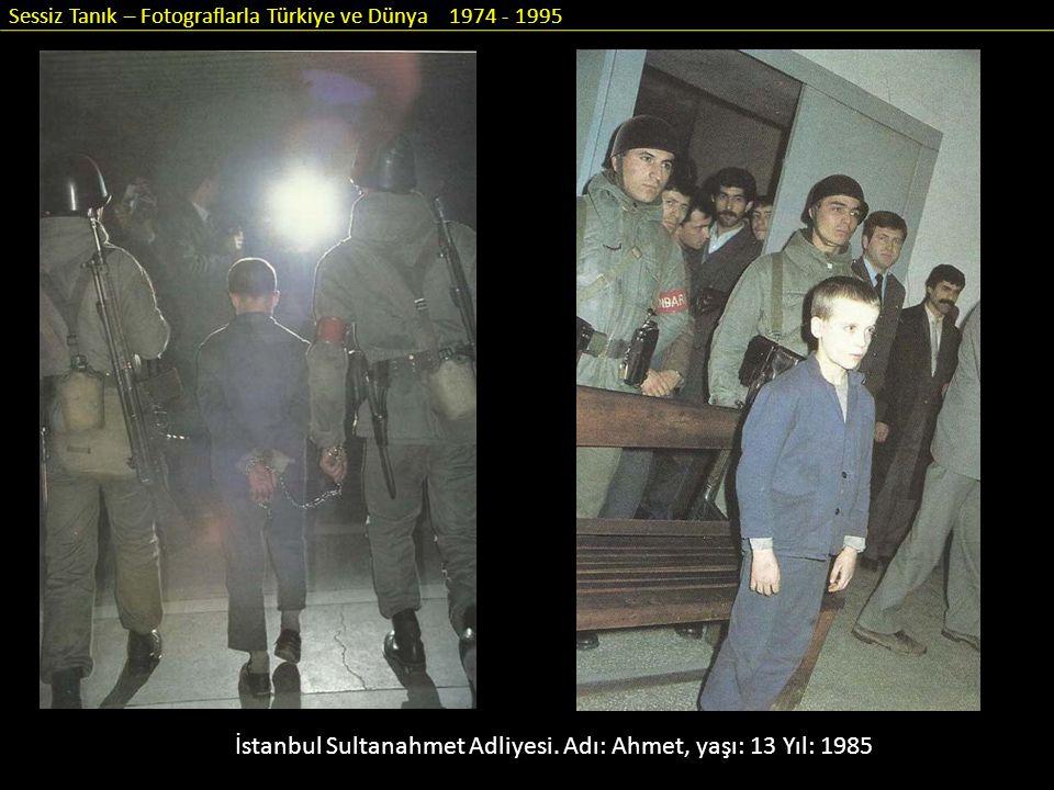 Sessiz Tanık – Fotograflarla Türkiye ve Dünya 1974 - 1995 İstanbul Sultanahmet Adliyesi. Adı: Ahmet, yaşı: 13 Yıl: 1985