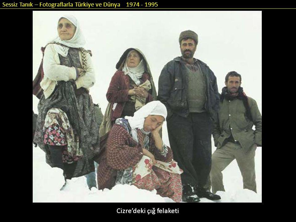 Sessiz Tanık – Fotograflarla Türkiye ve Dünya 1974 - 1995 Cizre'deki çığ felaketi