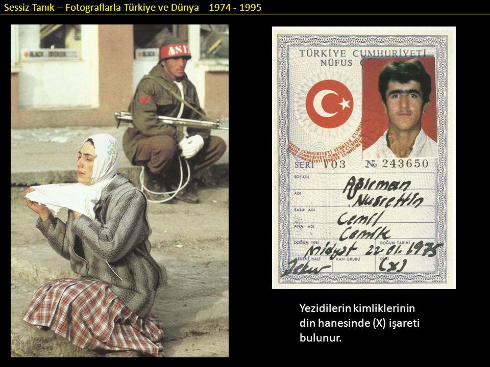 Sessiz Tanık – Fotograflarla Türkiye ve Dünya 1974 - 1995 Yezidilerin kimliklerinin din hanesinde (X) işareti bulunur.