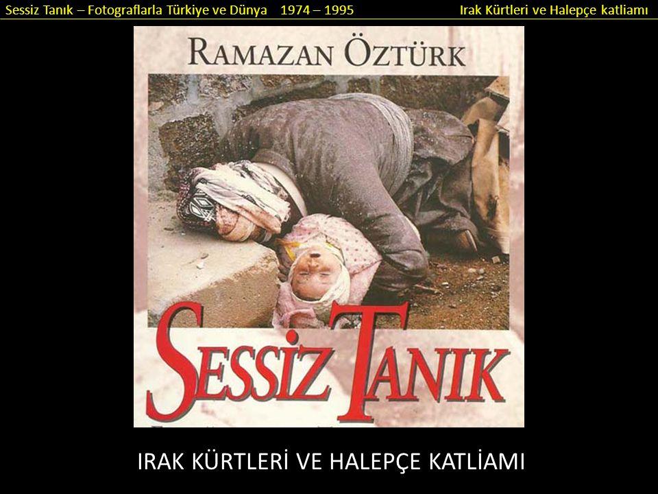 Sessiz Tanık – Fotograflarla Türkiye ve Dünya 1974 – 1995 Irak Kürtleri ve Halepçe katliamı Sınır tanımayan doktorların kurdukları çadırlarda hasta çocuklar tedavi altına alındı.