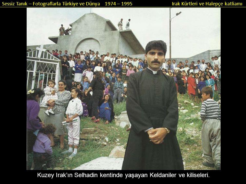 Sessiz Tanık – Fotograflarla Türkiye ve Dünya 1974 – 1995 Irak Kürtleri ve Halepçe katliamı Kuzey Irak'ın Selhadin kentinde yaşayan Keldaniler ve kili