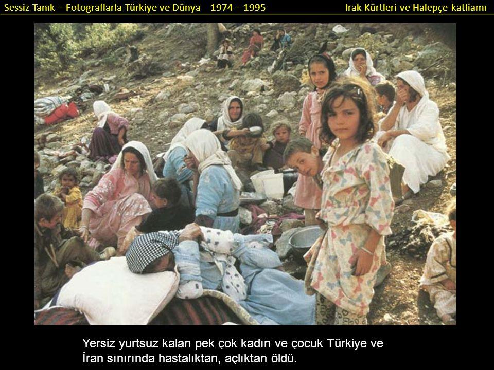 Yersiz yurtsuz kalan pek çok kadın ve çocuk Türkiye ve İran sınırında hastalıktan, açlıktan öldü.