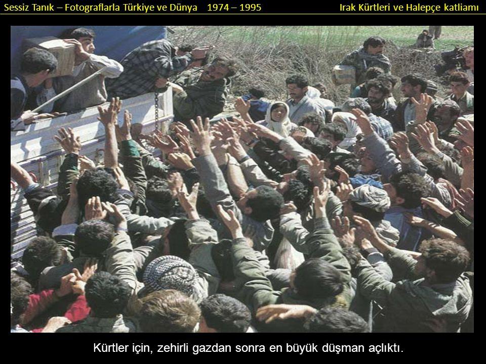 Sessiz Tanık – Fotograflarla Türkiye ve Dünya 1974 – 1995 Irak Kürtleri ve Halepçe katliamı Kürtler için, zehirli gazdan sonra en büyük düşman açlıktı