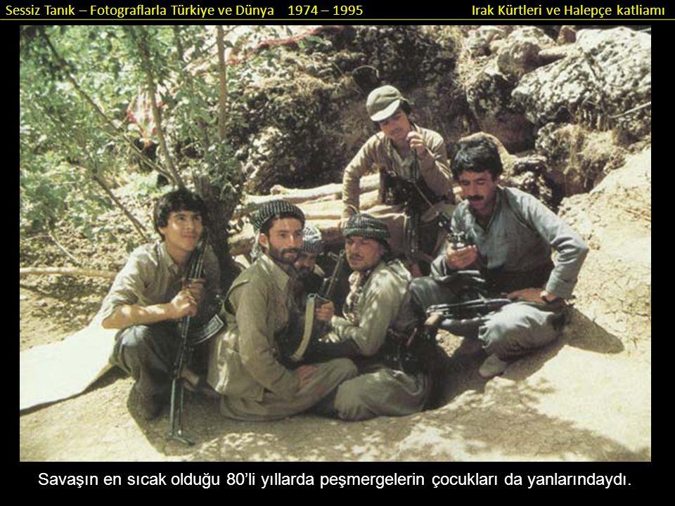 Sessiz Tanık – Fotograflarla Türkiye ve Dünya 1974 – 1995 Irak Kürtleri ve Halepçe katliamı Savaşın en sıcak olduğu 80'li yıllarda peşmergelerin çocuk