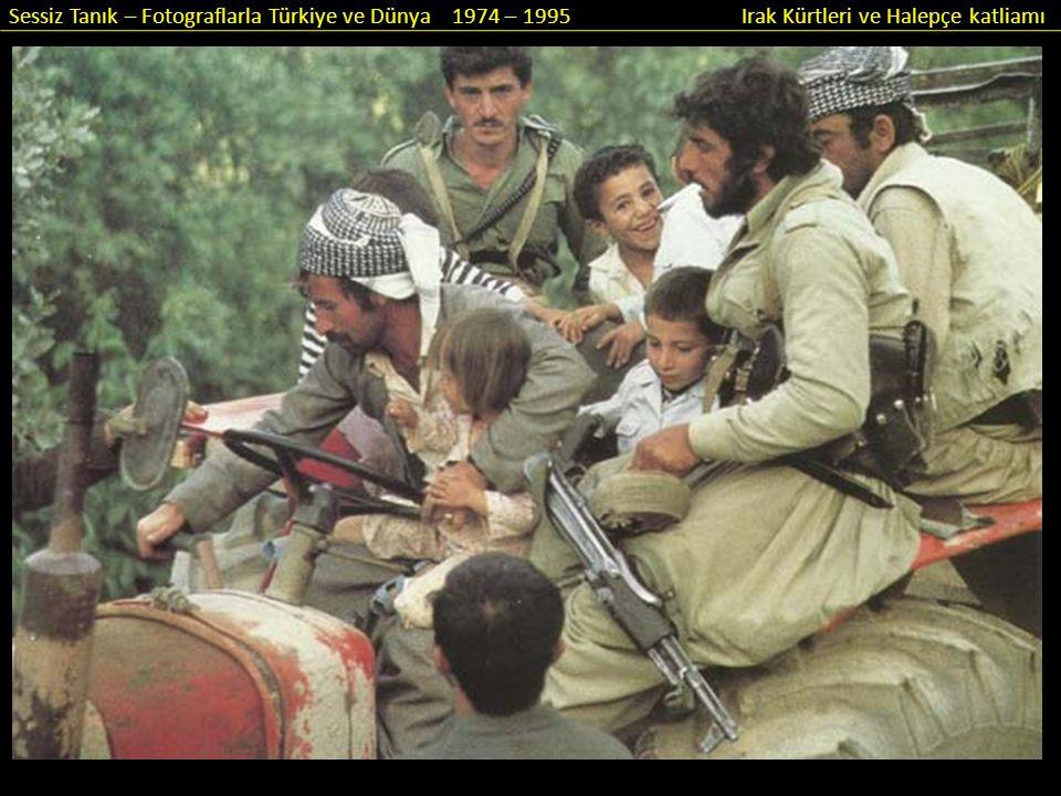 Sessiz Tanık – Fotograflarla Türkiye ve Dünya 1974 – 1995 Irak Kürtleri ve Halepçe katliamı Irak Kürdistan'ının başkenti Erbil'deki hükümet konağının girişinde Saddam Hüseyin'in resmi dururdu ve bölgede Bağdat hükümeti hakimdi.