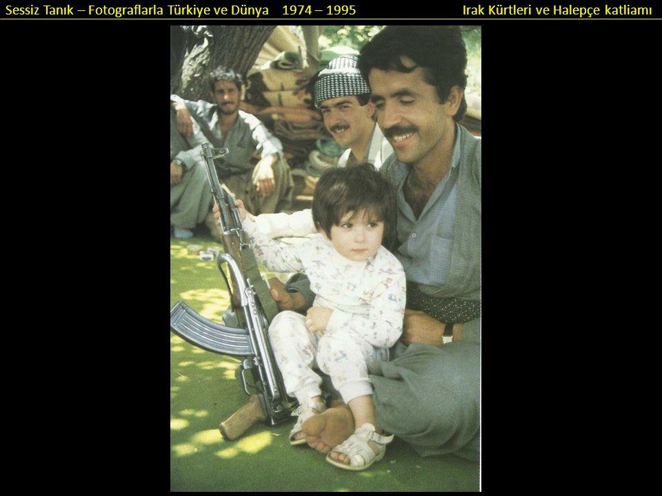 Sessiz Tanık – Fotograflarla Türkiye ve Dünya 1974 – 1995 Irak Kürtleri ve Halepçe katliamı Nerden nereye … Irak'ta Saddam demek her şey demekti.