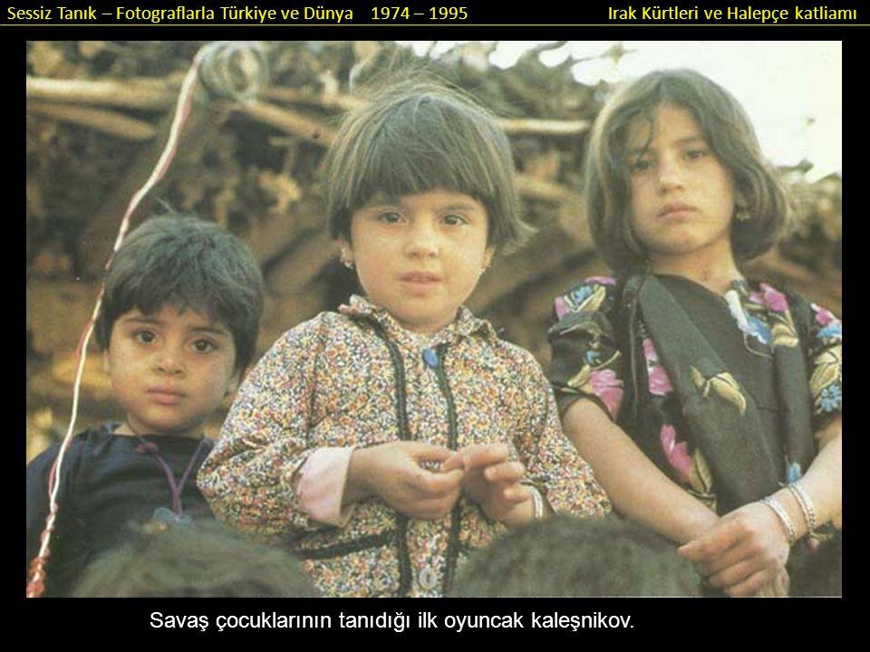 Sessiz Tanık – Fotograflarla Türkiye ve Dünya 1974 – 1995 Irak Kürtleri ve Halepçe katliamı Gökyüzünden zehir yağdı.