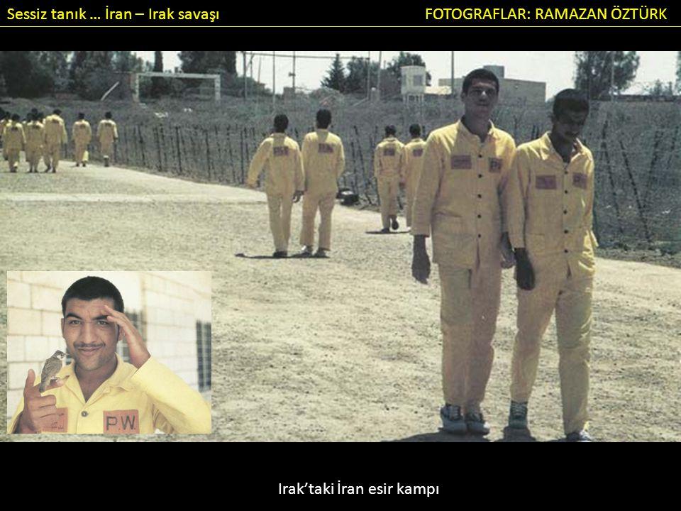 Sessiz tanık … İran – Irak savaşı FOTOGRAFLAR: RAMAZAN ÖZTÜRK Irak'taki İran esir kampı