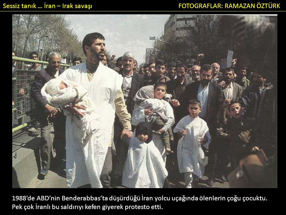 Sessiz tanık … İran – Irak savaşı FOTOGRAFLAR: RAMAZAN ÖZTÜRK 1988'de ABD'nin Benderabbas'ta düşürdüğü İran yolcu uçağında ölenlerin çoğu çocuktu.