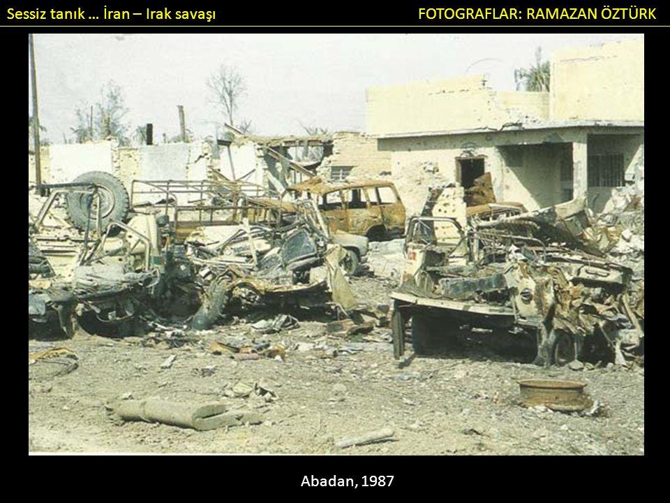 Sessiz tanık … İran – Irak savaşı FOTOGRAFLAR: RAMAZAN ÖZTÜRK Abadan, 1987