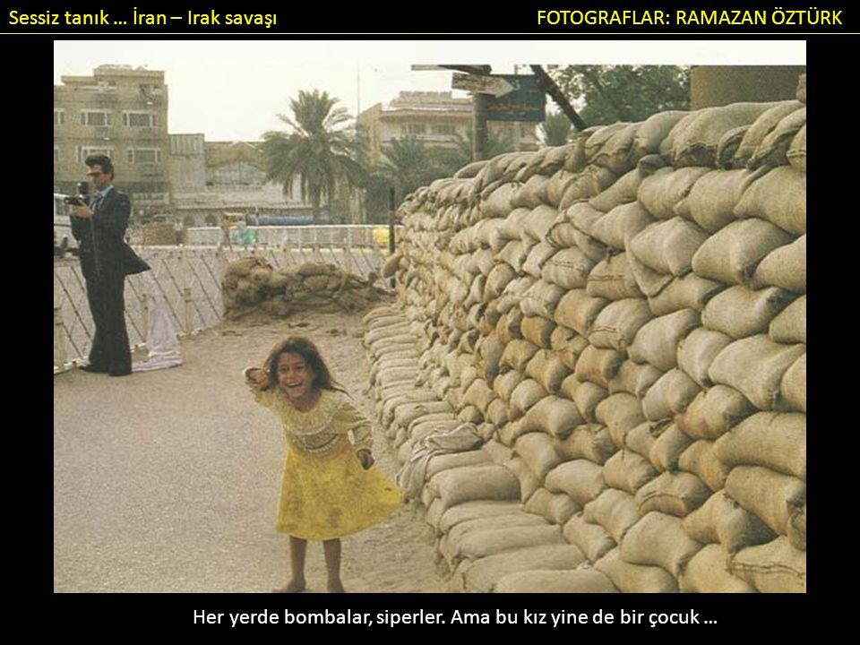 Sessiz tanık … İran – Irak savaşı FOTOGRAFLAR: RAMAZAN ÖZTÜRK Her yerde bombalar, siperler.