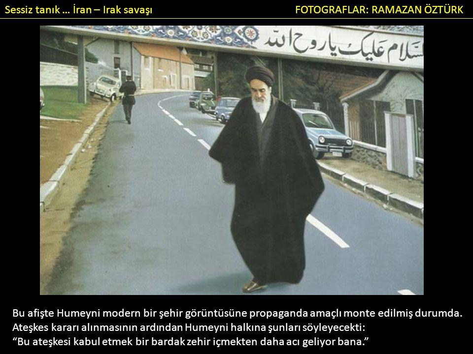 Sessiz tanık … İran – Irak savaşı FOTOGRAFLAR: RAMAZAN ÖZTÜRK Bu afişte Humeyni modern bir şehir görüntüsüne propaganda amaçlı monte edilmiş durumda.