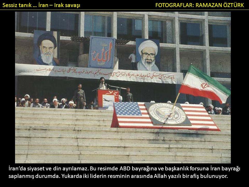 Sessiz tanık … İran – Irak savaşı FOTOGRAFLAR: RAMAZAN ÖZTÜRK İran'da siyaset ve din ayrılamaz.