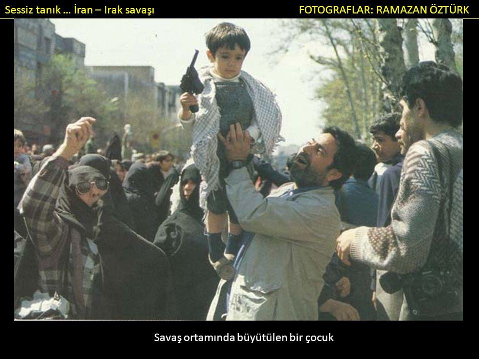 Sessiz tanık … İran – Irak savaşı FOTOGRAFLAR: RAMAZAN ÖZTÜRK Savaş ortamında büyütülen bir çocuk