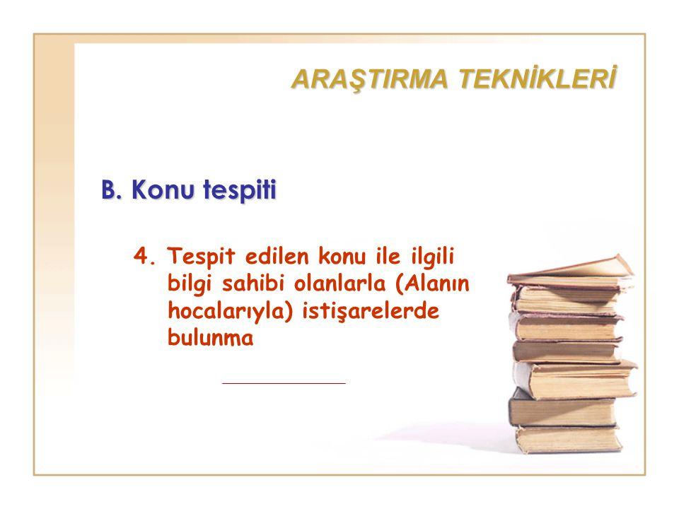 ARAŞTIRMA TEKNİKLERİ B. Konu tespiti 4. Tespit edilen konu ile ilgili bilgi sahibi olanlarla (Alanın hocalarıyla) istişarelerde bulunma