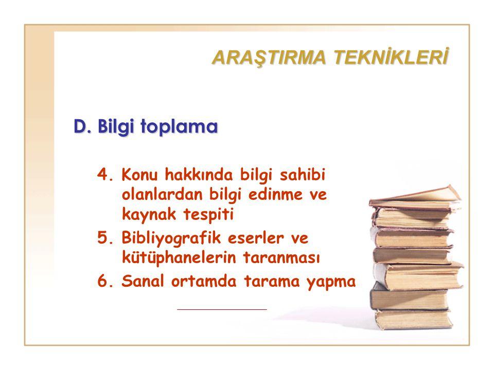 ARAŞTIRMA TEKNİKLERİ D. Bilgi toplama 4. Konu hakkında bilgi sahibi olanlardan bilgi edinme ve kaynak tespiti 5. Bibliyografik eserler ve kütüphaneler