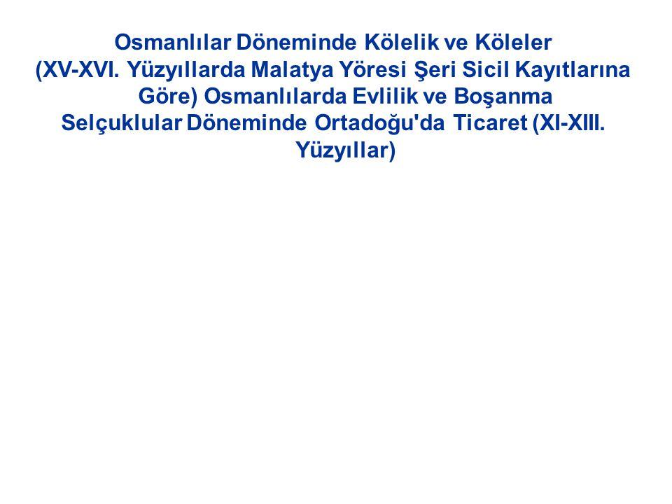 Osmanlılar Döneminde Kölelik ve Köleler (XV-XVI. Yüzyıllarda Malatya Yöresi Şeri Sicil Kayıtlarına Göre) Osmanlılarda Evlilik ve Boşanma Selçuklular D