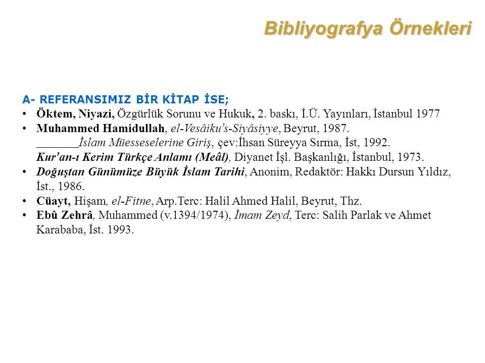 Bibliyografya Örnekleri A- REFERANSIMIZ BİR KİTAP İSE; Öktem, Niyazi, Özgürlük Sorunu ve Hukuk, 2. baskı, İ.Ü. Yayınları, İstanbul 1977 Muhammed Hamid